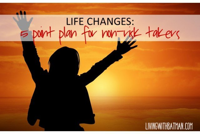 Life Change:5 Point Plan For Non-Risk Takers