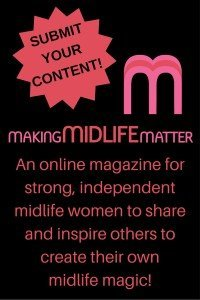 Submit your content to Making Midlife Matter, an online magazine for strong, independent midlife women to share and inspire others to create their own midlife magic!
