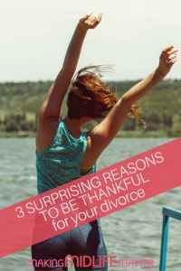 Can you find a way to be thankful for your heartache? Can you find a lesson somewhere in the end of your relationship? I've learned during my divorce, that you can only see the lesson if you are brave enough to look through the sorrow and the sadness. You can only reach understanding if you are willing to wade through the pain. Here are 3 surprising reasons I found to be thankful.