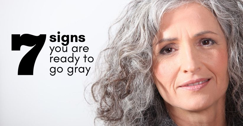 7 Signs You Are Ready To Go Gray