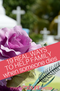 When you know someone who has had a death in the family. You want to do something more than send flowers. Here are 19 real ways to help when someone dies. #death #funeral