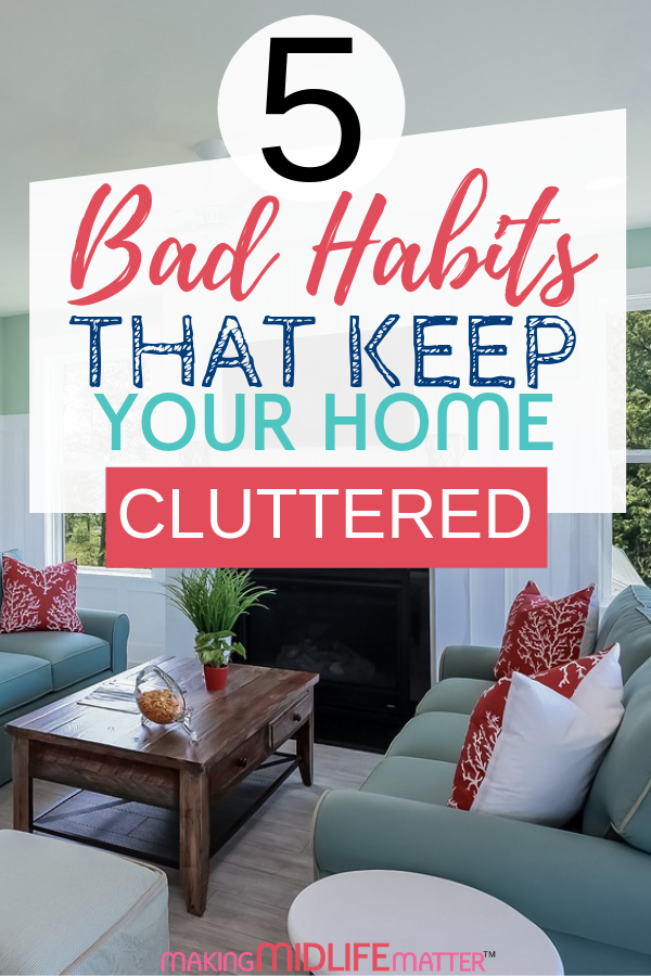 Have you decluttered your home over and over again and wonder why the clutter keeps coming back? The reason is you have bad habits that you need to break right now! Click through to learn which bad habits have been keeping your home a cluttered mess and how to replace them with good ones. #declutter