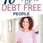 People who are debt free live, think and act differently than those that are saddled with credit. If you want financial freedom, adopt these 10 simple habits of those who are debt free for life and you will be amazed at how easy it is to get more life out of your money - without a mailbox full of credit card bills! #money #debtfree #outofdebt #savemoney #moneytips #financialfreedom