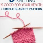Are you struggling with stress, memory problems or high blood pressure? Then it is time you took up knitting! Here are 5 ways knitting is good for your health, especially if you are middle aged or a senior! Click through for a simple blanket pattern anyone can make. #health #stress #depression #knitting #crocheting