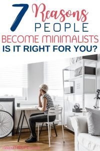 Have you heard on the talk about minimalism? Are you wondering what it is and if it is for you? Here are the 7 top reasons people become minimalists. Some may resonate with you. Click through to see. #minimalism #minimalist #declutter
