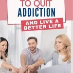 Drug and substance addiction can ruin your life and the life of people around you in many ways. If you're battling addiction, here are some tips to quit addiction and start your road to recovery.