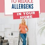 If you experience allergy symptoms while you are at home, reducing the level of allergens in your home with these 7 tips should help alleviate allergy symptoms and make your home environment feel much healthier.