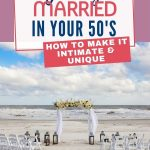 Whether it's your first time down the aisle, or you've done it all before, getting married in your 50's can make the wedding experience a bit different. Here are a few tips to make it intimate and unique.