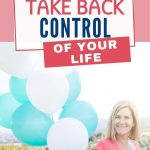 Taking back control of your life isn't just about being more organized, it's about rediscovering your independence, indulging in things you enjoy and making decisions about what you want to do.